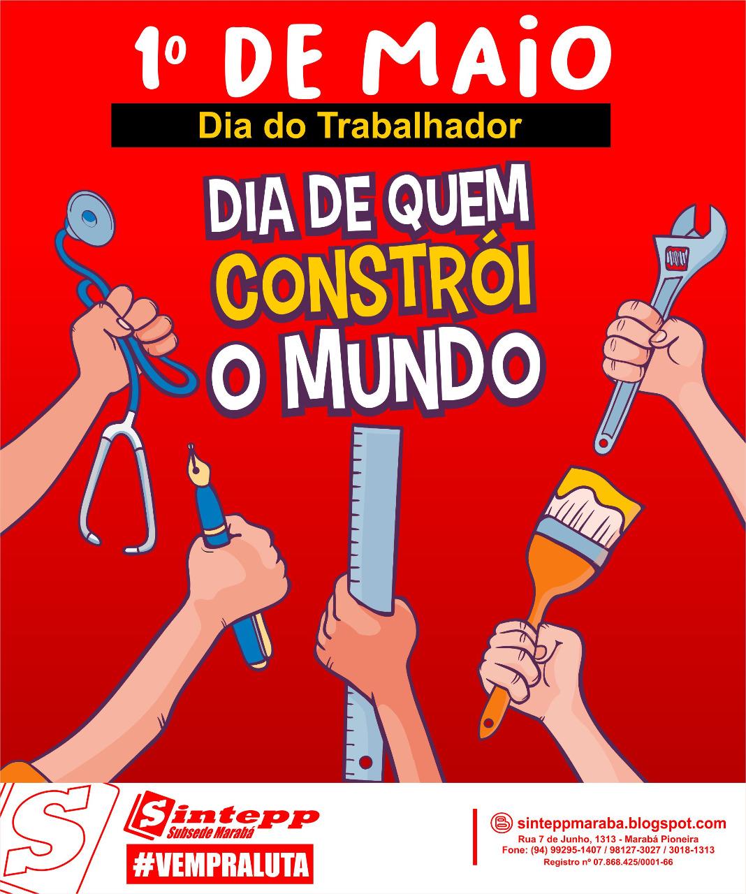 1º de Maio – Dia de quem constrói o mundo – SINTEPP Marabá