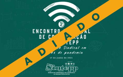 Sintepp adia 3° Encontro Estadual de Comunicação Sindical